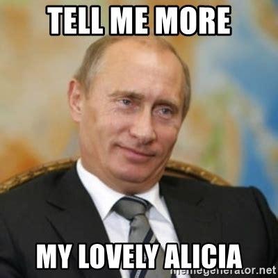 Tell Me More Meme Generator - tell me more my lovely alicia pravdaoputine meme generator