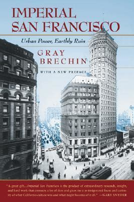 imperial san francisco urban power earthly ruin  gray brechin reviews discussion