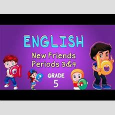 English  Grade 5  New Friends Periods 3&4 Youtube