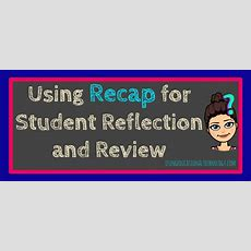Using Recap For Student Review And Reflection  Teaching