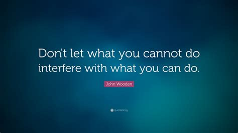 """Contact don't interfere my personal life on messenger. John Wooden Quote: """"Don't let what you cannot do interfere with what you can do. """" (20 ..."""