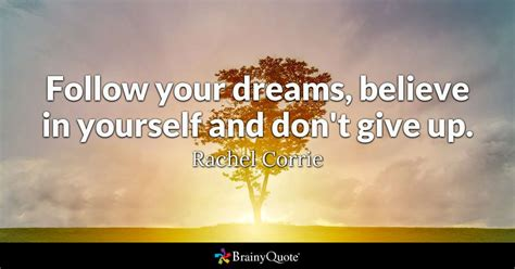 corrie follow your dreams believe in yourself and