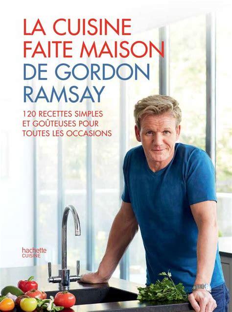 livre de cuisine gordon ramsay livre la cuisine faite maison de gordon ramsay gordon