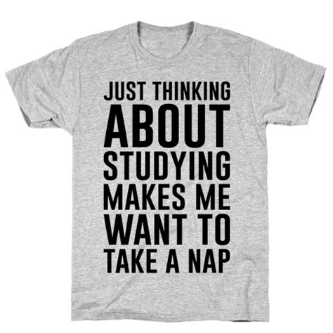 just thinking about studying makes me want to take a nap tshirt human