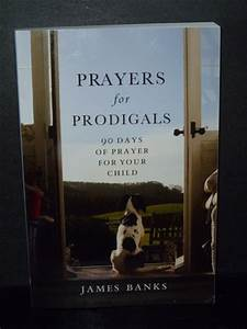Prayers For Prodigals  90 Days Of Prayer For Your Child  Dr  James Banks  9781572934528  Amazon
