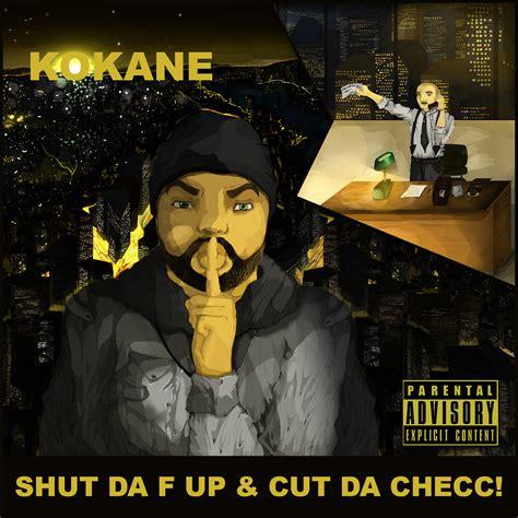kokane releases track listing for shut da f up cut da
