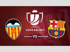 Valencia Barcelona Copa del Rey Horario y ver el