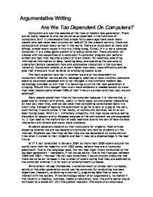 Argumentative Essay On Technology Dependence by Argumentative Writing Are We Dependent On Computers