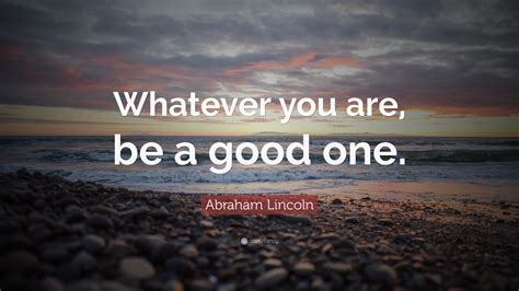 Inspirational Quote Wallpaper by Abraham Lincoln Quote Whatever You Are Be A One