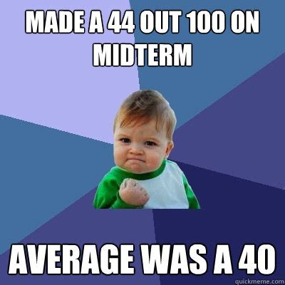 Midterm Memes - made a 44 out 100 on midterm average was a 40 success kid quickmeme