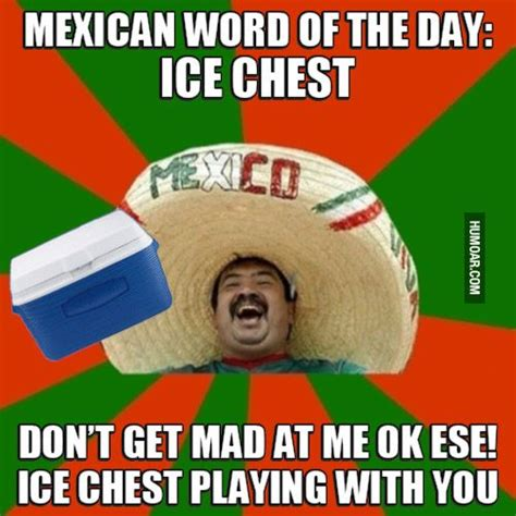 Mexican Memes Funny - mexican word of the day meme mexican word of the day ice chest jpg diego s recommended sh t