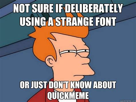 What Font Do Memes Use - not sure if deliberately using a strange font or just don t know about quickmeme futurama fry