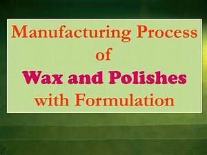 Wax Selber Herstellen : manufacturing process of wax and polishes with formulation ~ A.2002-acura-tl-radio.info Haus und Dekorationen