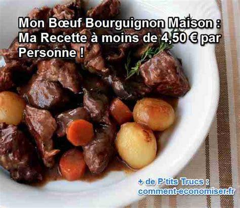 comment cuisiner un bourguignon mon bœuf bourguignon maison ma recette à moins de 4 50 par personne