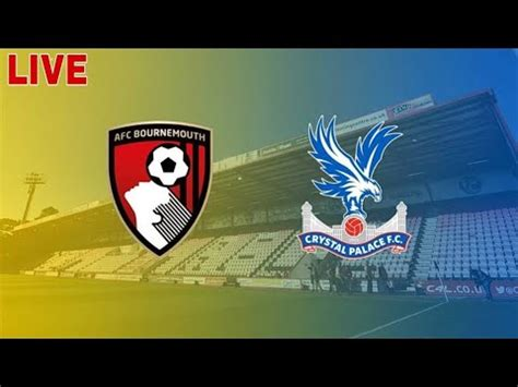 LIVE- Bournemouth Vs Crystal palace | EPL WATCH ALONG ...
