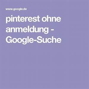 Pinterest Ohne Anmeldung Garten : pinterest ohne anmeldung google suche pinterest ohne anmeldung und anleitungen ~ Watch28wear.com Haus und Dekorationen