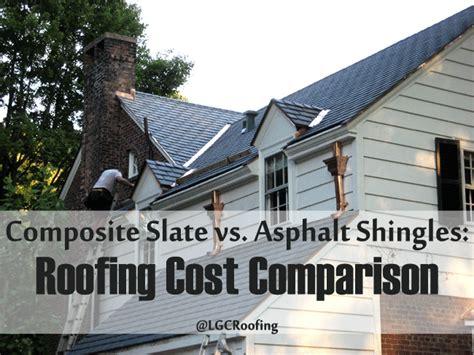 composite slate vs asphalt shingles cost lgc roofing