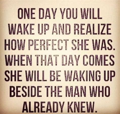 One Day You Will Realise Quotes