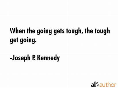 Tough Going Gets Quote Quotes Kennedy Joseph
