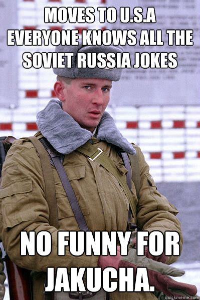 Funny Russian Memes - moves to u s a everyone knows all the soviet russia jokes no funny for jakucha jakucha