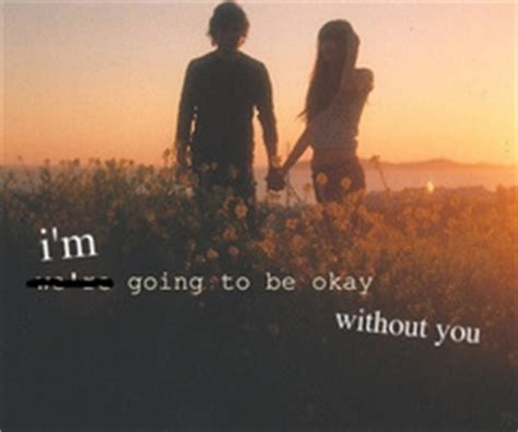 Im Ok Without You Quotes