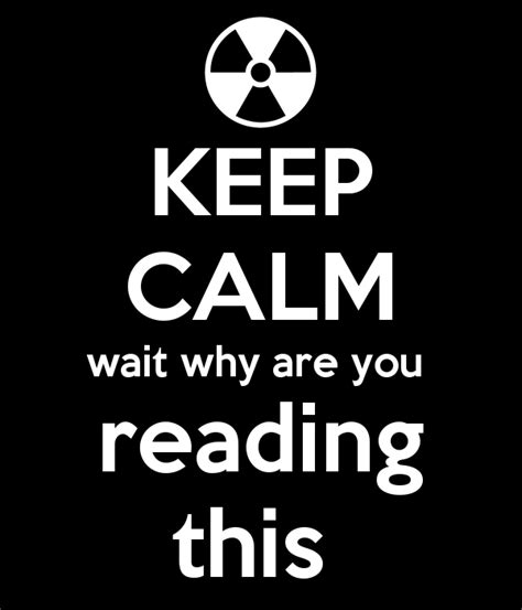 Keep Calm Wait Why Are You Reading This Poster  Edward  Keep Calmomatic