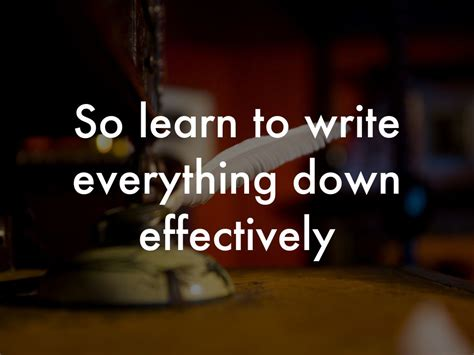 learn to write things down