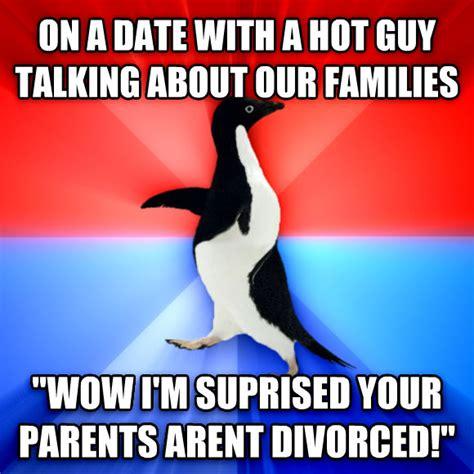 Hot Date Meme - livememe com socially awesome awkward penguin