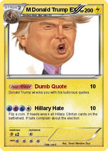 5 out of 5 stars. Pokémon M Donald Trump EX 16 16 - Dumb Quote - My Pokemon Card
