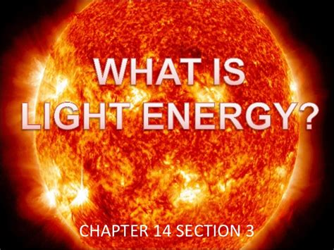 definition of light energy 5th grade chapter 14 section 3 what is light energy