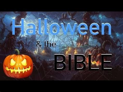 Halloween And The Bible What Is Halloween And What Does The Bible Have To Say About It? Youtube