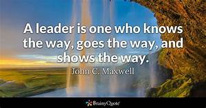 A leader is one who knows the way, goes the way, and shows ...
