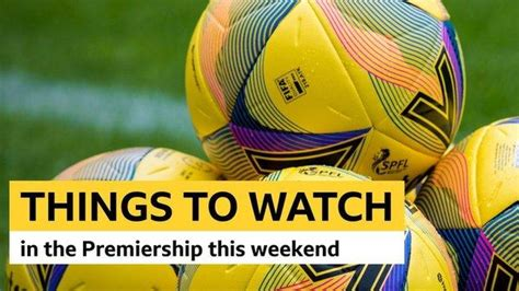 Scottish Premiership: Things to watch out for this weekend ...