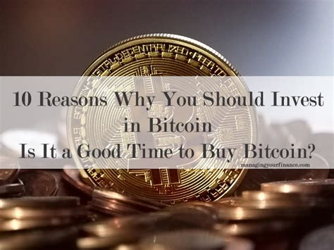 Bitcoin is the currency of the internet: 10 Reasons Why You Should Invest in Bitcoin. Is It a Good Time to Buy Bitcoin?