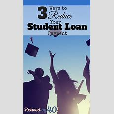 3 Ways To Reduce Your Student Loan Payment  Living On Fifty