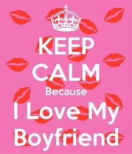 KEEP CALM Because I Love My Boyfriend - KEEP CALM AND ...