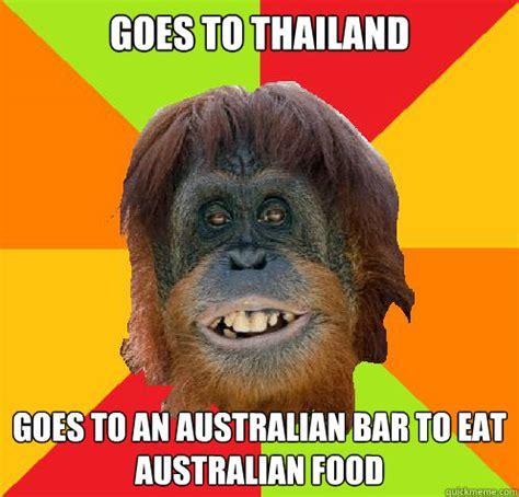 Thai Food Meme - goes to thailand goes to an australian bar to eat australian food culturally oblivious