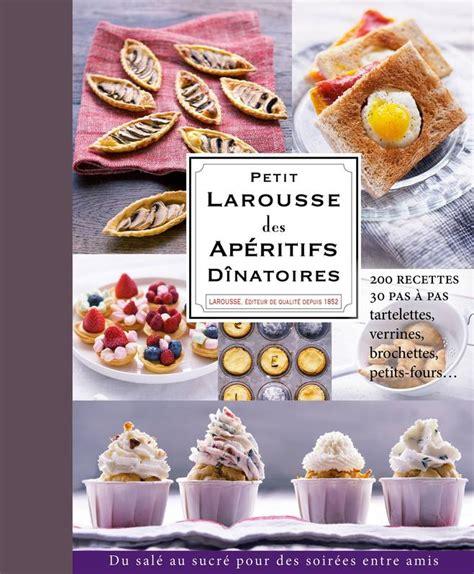 dictionnaire de cuisine larousse livre petit larousse des apéritifs dînatoires larousse