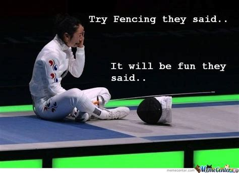 Fencing Memes - try fencing they said by kusanagi yagami meme center