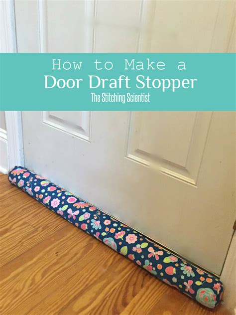 how to fix a drafty door how to make a door draft stopper the stitching scientist