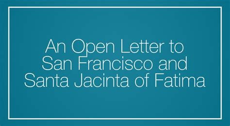 an open letter to an open letter to san francisco and santa jacinta of