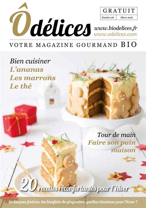 magazine de cuisine gratuit magazine de cuisine odelices n 26 hiver 2016 by