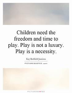 Children need the freedom and time to play. Play is not a ...