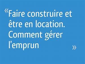 Forum Faire Construire : faire construire et tre en location comment g rer l 39 emprun 21 messages ~ Melissatoandfro.com Idées de Décoration