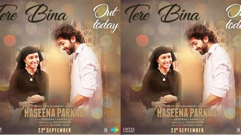 Haseena Parkar's New Song 'tere Bina' Released