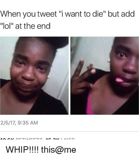 I Want To Die Memes - 25 best memes about i want to die i want to die memes