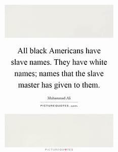 All black Ameri... Black Slave Quotes