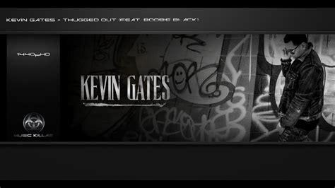 kevin gates thugged  feat boobie black luca brasi