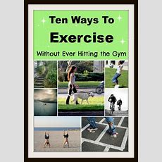 10 Ways To Exercise Without Ever Hitting The Gym