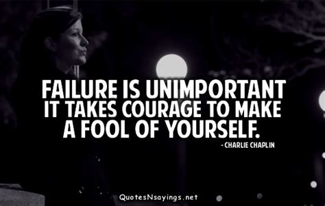 Failure Is Unimportant It Takes Courage To Make A Fool Of
